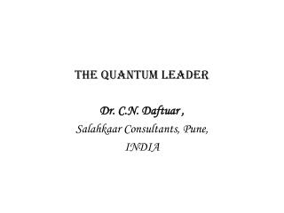 THE QUANTUM LEADER Dr. C.N. Daftuar , Salahkaar Consultants, Pune, INDIA