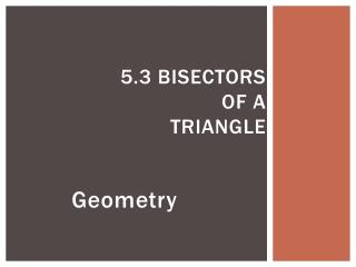5.3 Bisectors of a Triangle