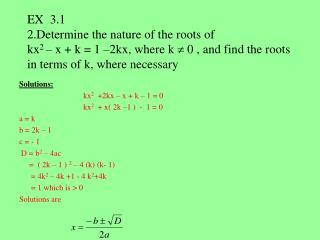 Solutions: kx 2 +2kx – x + k – 1 = 0 kx 2 + x( 2k –1 ) - 1 = 0 a = k b = 2k – 1 c = - 1
