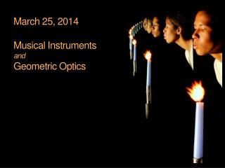 March 25, 2014 Musical Instruments and Geometric Optics