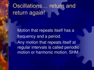 Oscillations… return and return again!