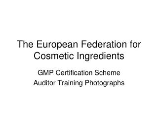 The European Federation for Cosmetic Ingredients