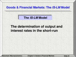 Goods & Financial Markets: The  IS-LM  Model