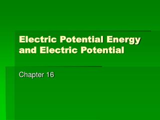 Electric Potential Energy and Electric Potential