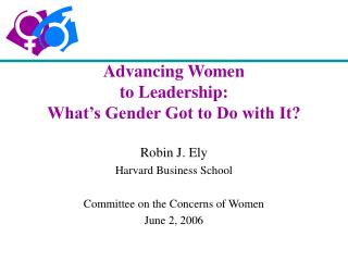 Advancing Women  to Leadership: What's Gender Got to Do with It?