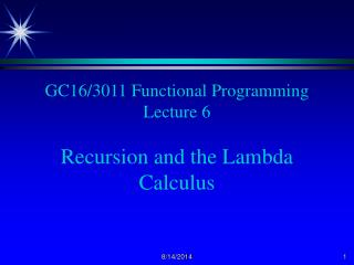 GC16/3011 Functional Programming Lecture 6 Recursion and the Lambda Calculus