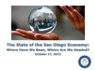The  State of the San Diego Economy:  Where Have We Been, Where Are We Headed?  October 17, 2013