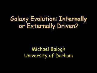 Galaxy Evolution: Internally or Externally Driven?