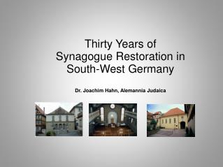 Thirty Years of  Synagogue Restoration in  South-West Germany Dr. Joachim Hahn, Alemannia Judaica