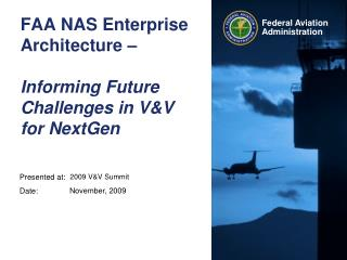 FAA NAS Enterprise Architecture – Informing Future Challenges in V&V for NextGen