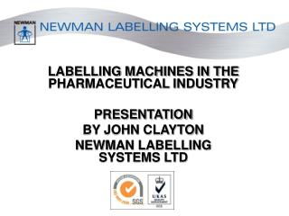 LABELLING MACHINES IN THE PHARMACEUTICAL INDUSTRY PRESENTATION  BY JOHN CLAYTON