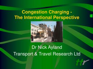 Congestion Charging -  The International Perspective