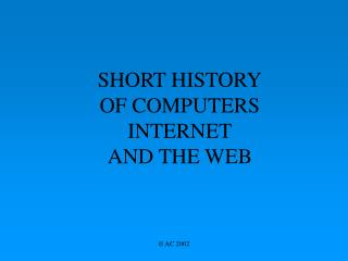 SHORT HISTORY OF COMPUTERS INTERNET AND THE WEB
