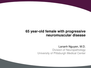 65 year-old female with progressive neuromuscular disease