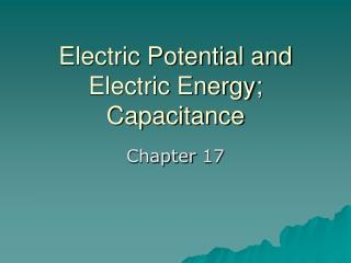 Electric Potential and Electric Energy; Capacitance
