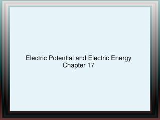 Electric Potential and Electric Energy Chapter 17