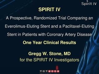 Gregg W. Stone, MD for the SPIRIT IV Investigators