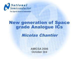 New generation of Space grade Analogue ICs Nicolas Chantier