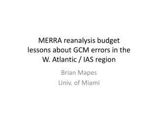 MERRA  reanalysis budget  lessons about  GCM  errors in the  W . Atlantic /  IAS  region
