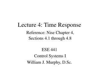 Lecture 4: Time Response Reference: Nise Chapter 4,  Sections 4.1 through 4.8