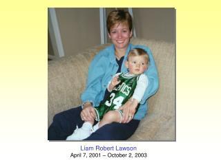 Liam Robert Lawson April 7, 2001 – October 2, 2003