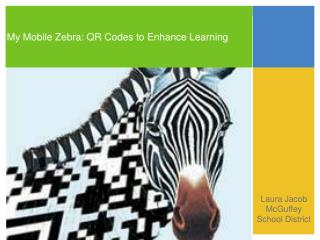 My Mobile Zebra: QR Codes to Enhance Learning