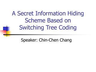 A Secret Information Hiding Scheme Based on  Switching Tree Coding