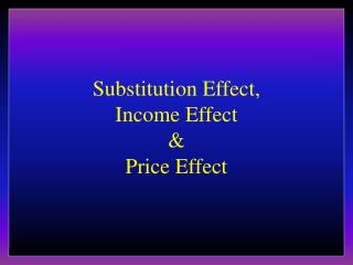 Substitution Effect, Income Effect & Price Effect