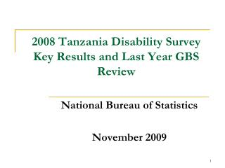 2008 Tanzania Disability Survey Key Results and Last Year GBS Review