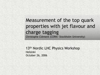 13 th  Nordic LHC Physics Workshop Helsinki October 26, 2006