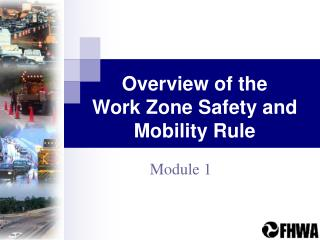 Overview of the  Work Zone Safety and Mobility Rule