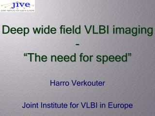 "Deep wide field VLBI imaging - ""The need for speed"""