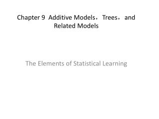 Chapter 9  Additive Models , Trees , and Related Models