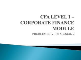 CFA LEVEL 1 –  CORPORATE FINANCE MODULE