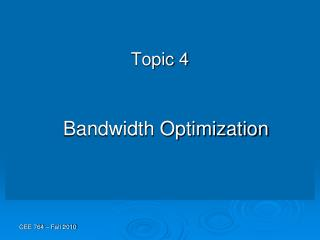 Topic 4 Bandwidth Optimization