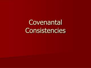 Covenantal Consistencies