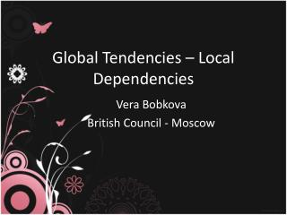Global Tendencies – Local Dependencies