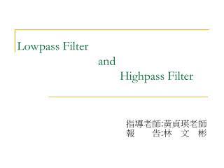 Lowpass Filter and Highpass Filter