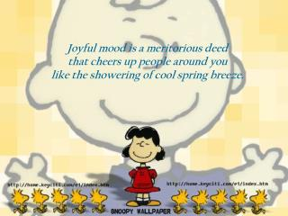 Joyful mood is a meritorious deed  that cheers up people around you
