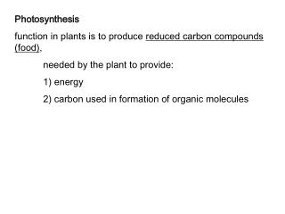 Photosynthesis function in plants is to produce  reduced carbon compounds  (food) ,