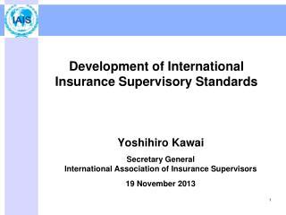 Development of International Insurance Supervisory Standards