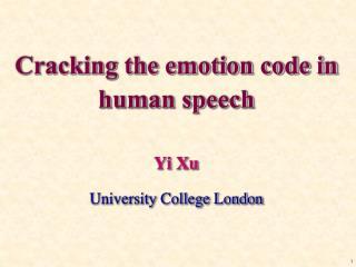 Cracking the emotion code in human speech Yi Xu University College London
