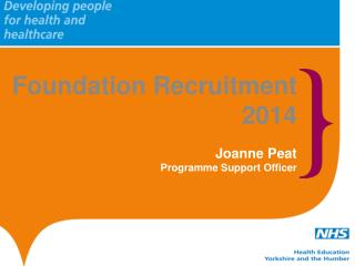 Foundation Recruitment  2014 Joanne Peat Programme Support Officer