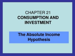 CHAPTER 21 CONSUMPTION AND INVESTMENT