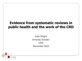Evidence from systematic reviews in public health and the work of the CRD