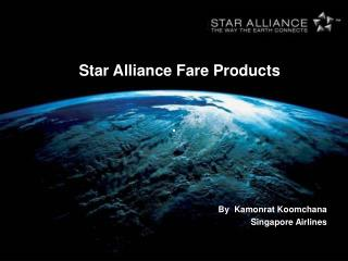 Star Alliance Fare Products By  Kamonrat Koomchana Singapore Airlines