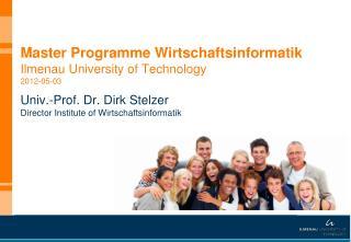 Master Programme Wirtschaftsinformatik Ilmenau University of Technology 2012-05-03