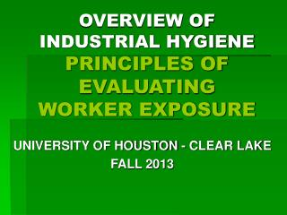 OVERVIEW OF INDUSTRIAL HYGIENE PRINCIPLES OF EVALUATING WORKER EXPOSURE