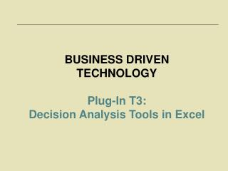 BUSINESS DRIVEN TECHNOLOGY Plug-In T3:  Decision Analysis Tools in Excel