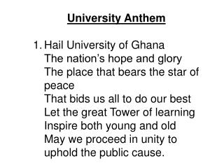 University Anthem Hail University of Ghana 	The nation's hope and glory